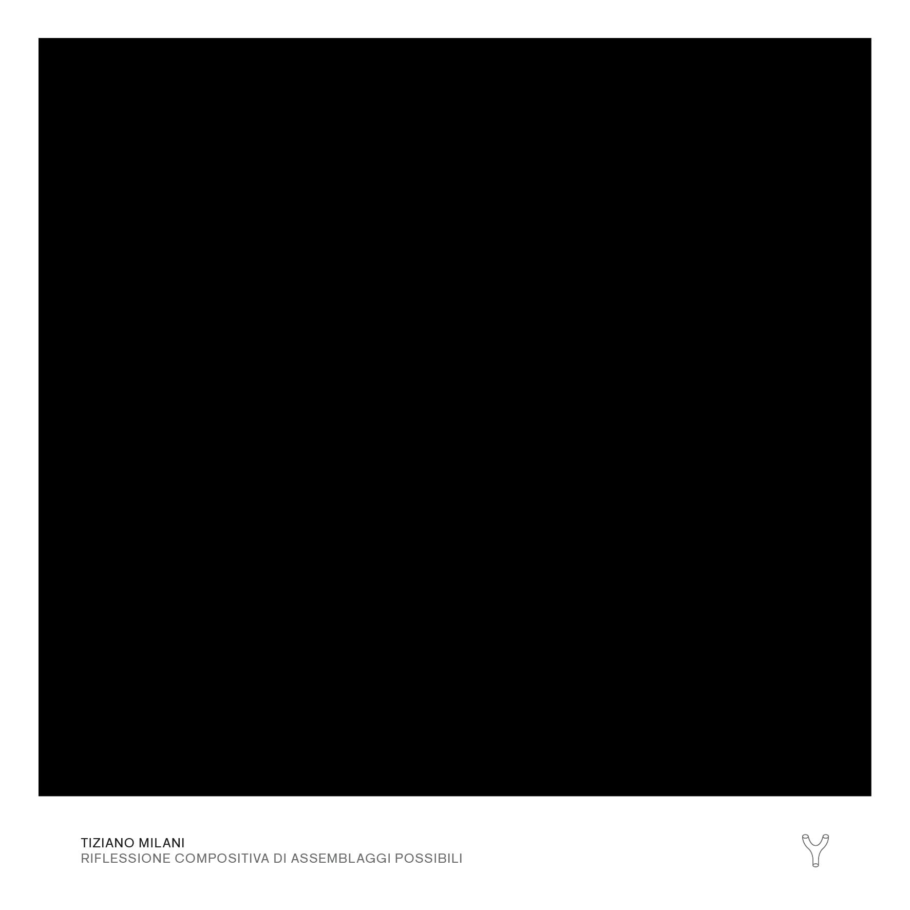 Tiziano Milani — Riflessione Compositiva di Assemblaggi Possibili