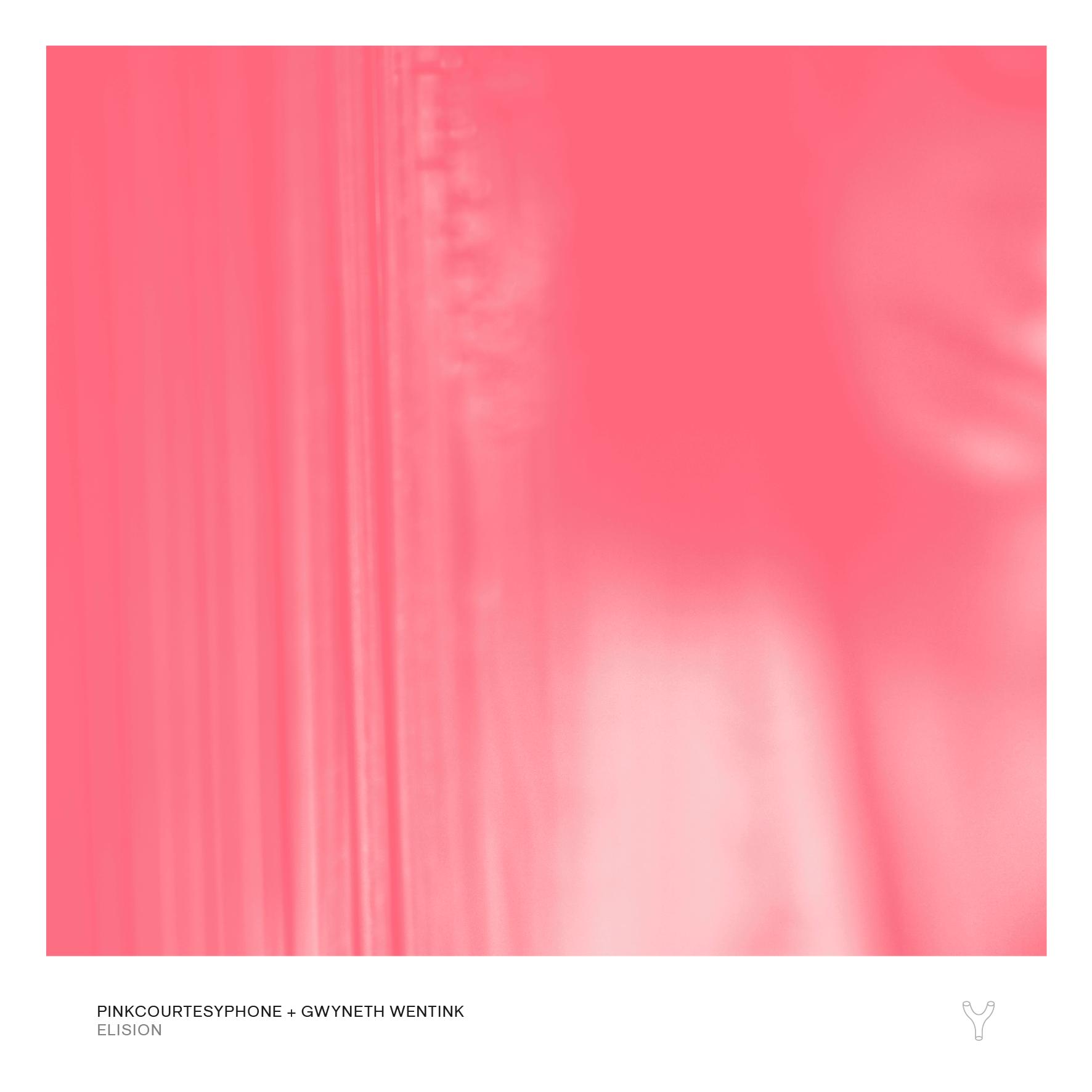 Pinkcourtesyphone + Gwyneth Wentink — Elision